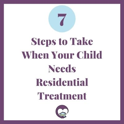 When a Child Needs Residential - Steps for Parents