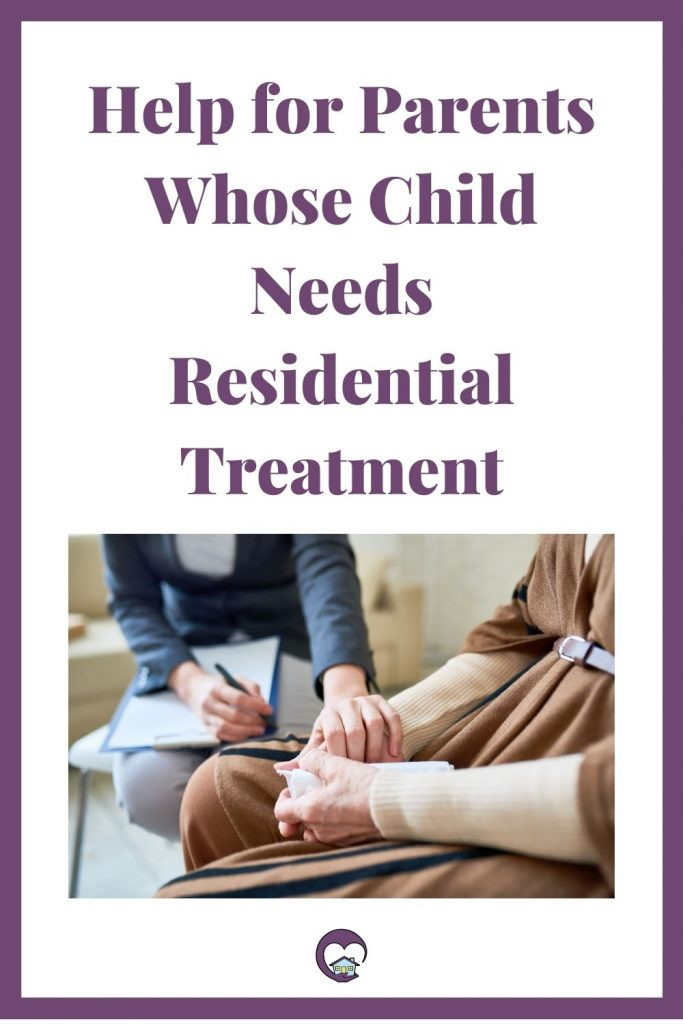 Help for Parents when Your Child Needs Residential Treatment