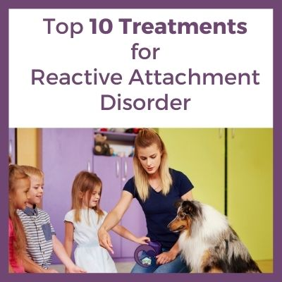 Top 10 Treatments for Children with RAD